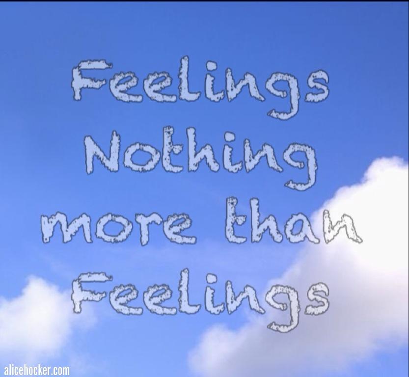 feelings nothing more than feelings� i am alice